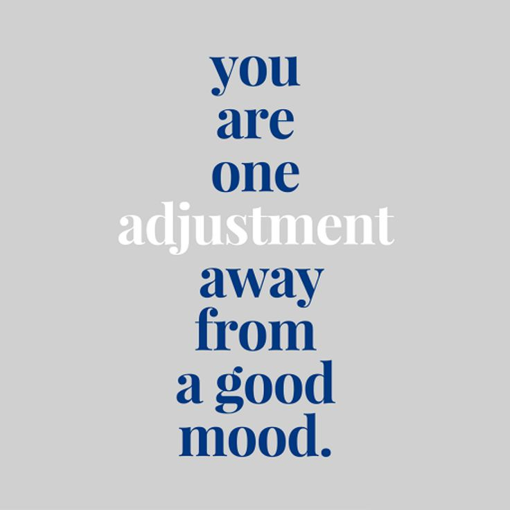 A Good Adjustment Can Turn Your Day Around!